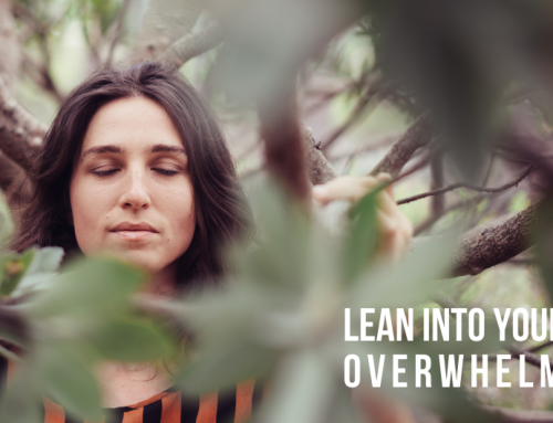 Lean into your overwhelm